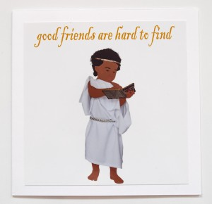 GOOD FRIENDS ARE HARD TO FIND A young girl wearing a traditional Greek chiton has been searching in her 'Friends A-Z' from 800 bc until now for her true friend, as a true friend is very hard to find. This is a great card for that one in a million friend.